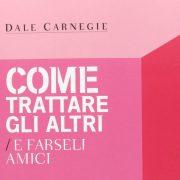 Come Trattare gli Altri e Farseli Amici - Dale Carnegie - uym